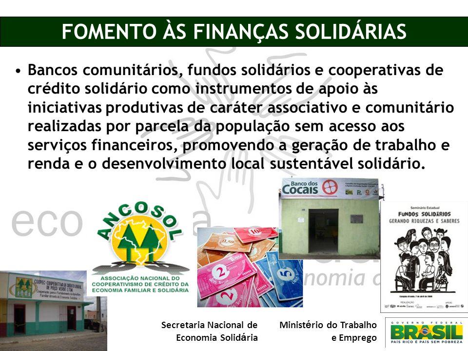 Secretaria Nacional de Economia Solid á ria Minist é rio do Trabalho e Emprego FOMENTO ÀS FINANÇAS SOLIDÁRIAS Bancos comunitários, fundos solidários e