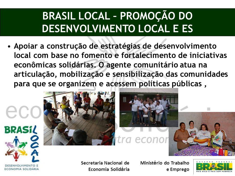 Secretaria Nacional de Economia Solid á ria Minist é rio do Trabalho e Emprego BRASIL LOCAL – PROMOÇÃO DO DESENVOLVIMENTO LOCAL E ES Apoiar a construç