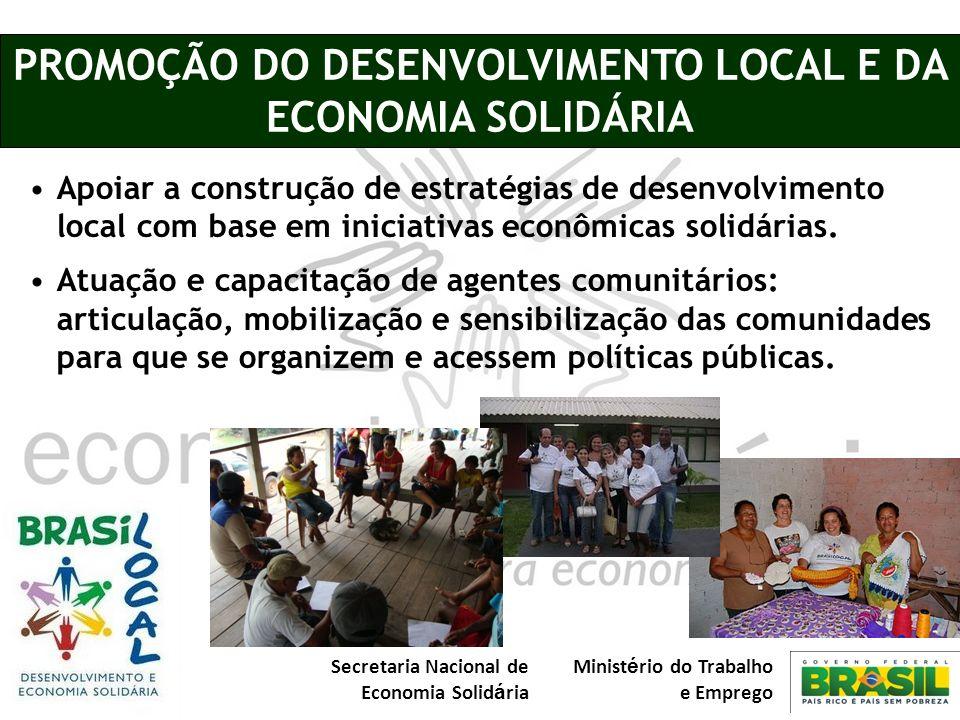 Secretaria Nacional de Economia Solid á ria Minist é rio do Trabalho e Emprego PROMOÇÃO DO DESENVOLVIMENTO LOCAL E DA ECONOMIA SOLIDÁRIA Apoiar a cons