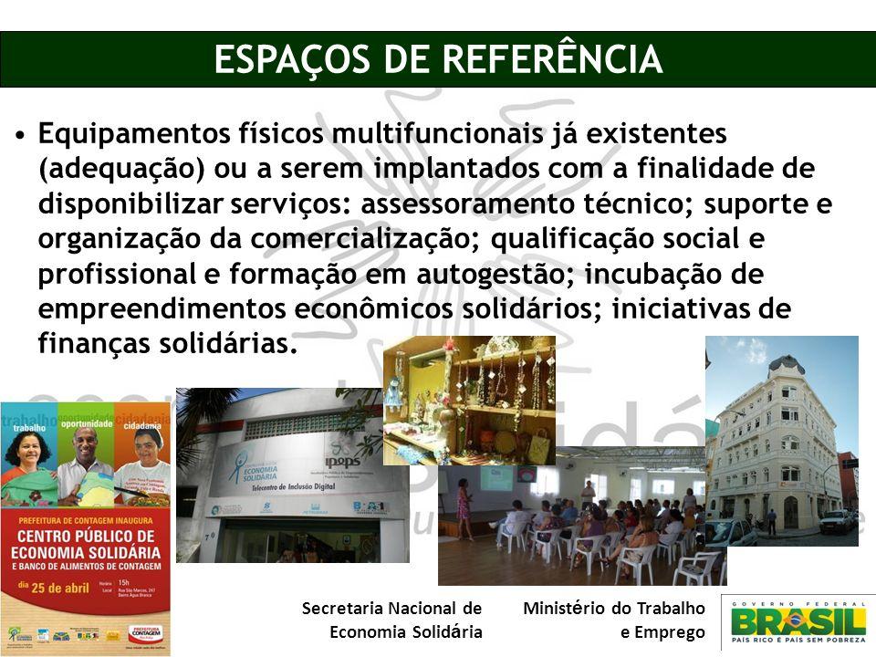 Secretaria Nacional de Economia Solid á ria Minist é rio do Trabalho e Emprego ESPAÇOS DE REFERÊNCIA Equipamentos físicos multifuncionais já existente