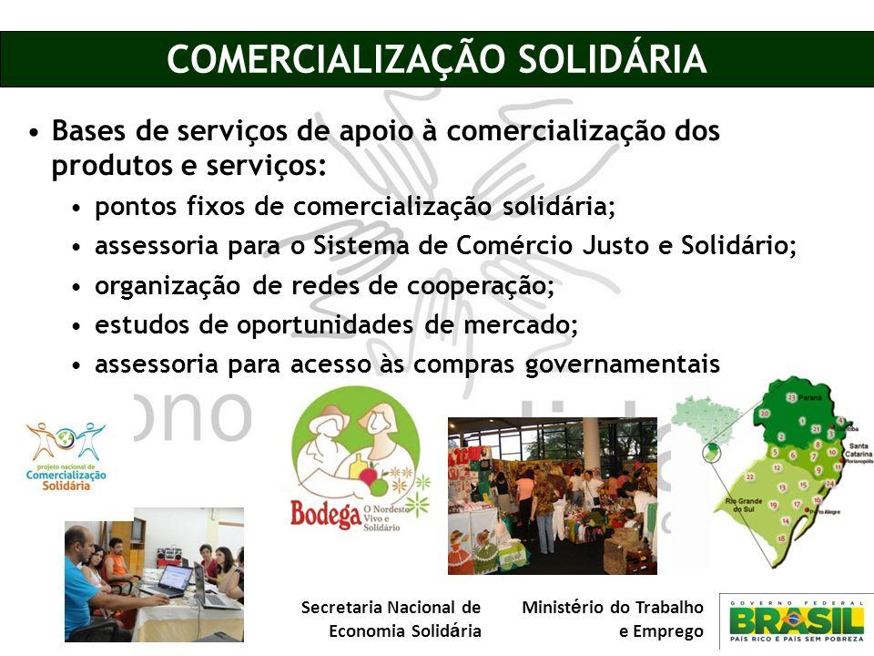 Secretaria Nacional de Economia Solid á ria Minist é rio do Trabalho e Emprego COMERCIALIZAÇÃO SOLIDÁRIA Bases de serviços de apoio à comercialização