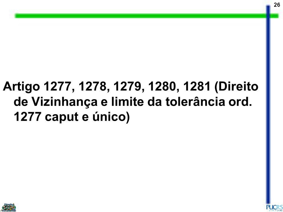 26 Artigo 1277, 1278, 1279, 1280, 1281 (Direito de Vizinhança e limite da tolerância ord. 1277 caput e único)