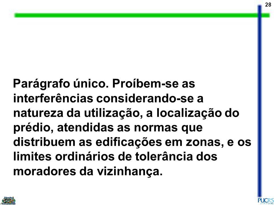 28 Parágrafo único. Proíbem-se as interferências considerando-se a natureza da utilização, a localização do prédio, atendidas as normas que distribuem
