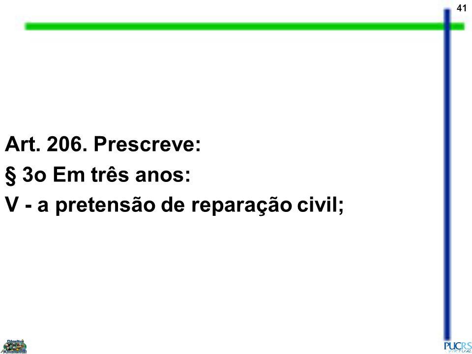 41 Art. 206. Prescreve: § 3o Em três anos: V - a pretensão de reparação civil;