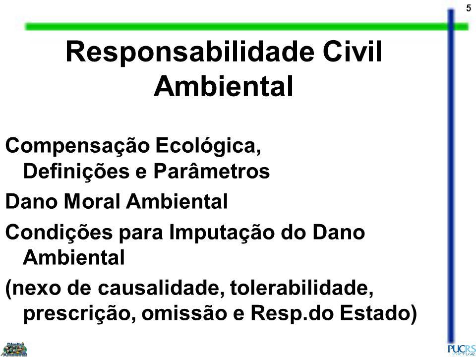 5 Compensação Ecológica, Definições e Parâmetros Dano Moral Ambiental Condições para Imputação do Dano Ambiental (nexo de causalidade, tolerabilidade,