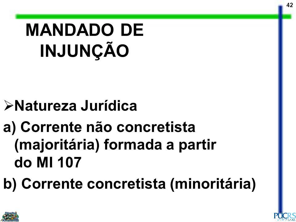 42 MANDADO DE INJUNÇÃO Natureza Jurídica a) Corrente não concretista (majoritária) formada a partir do MI 107 b) Corrente concretista (minoritária)
