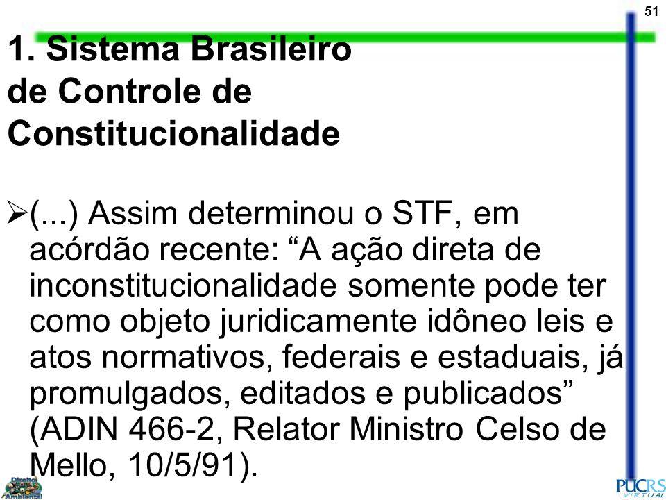 51 1. Sistema Brasileiro de Controle de Constitucionalidade (...) Assim determinou o STF, em acórdão recente: A ação direta de inconstitucionalidade s
