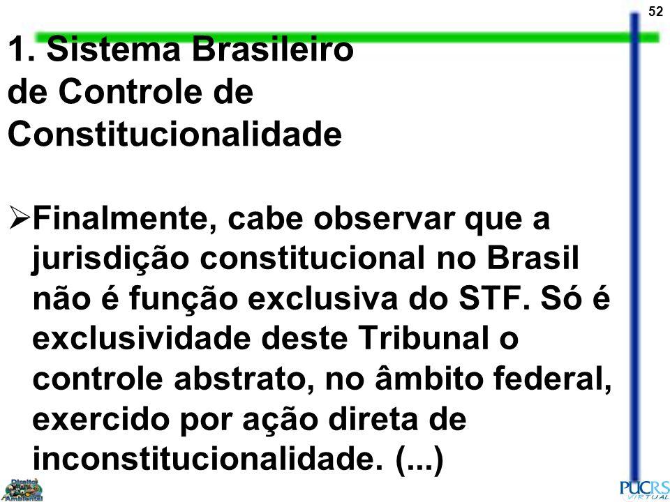 52 1. Sistema Brasileiro de Controle de Constitucionalidade Finalmente, cabe observar que a jurisdição constitucional no Brasil não é função exclusiva
