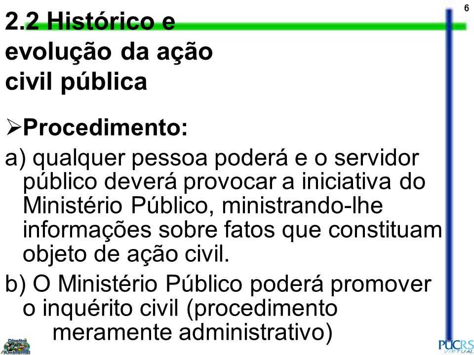 6 Procedimento: a) qualquer pessoa poderá e o servidor público deverá provocar a iniciativa do Ministério Público, ministrando-lhe informações sobre f