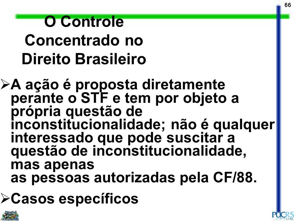 66 O Controle Concentrado no Direito Brasileiro A ação é proposta diretamente perante o STF e tem por objeto a própria questão de inconstitucionalidad