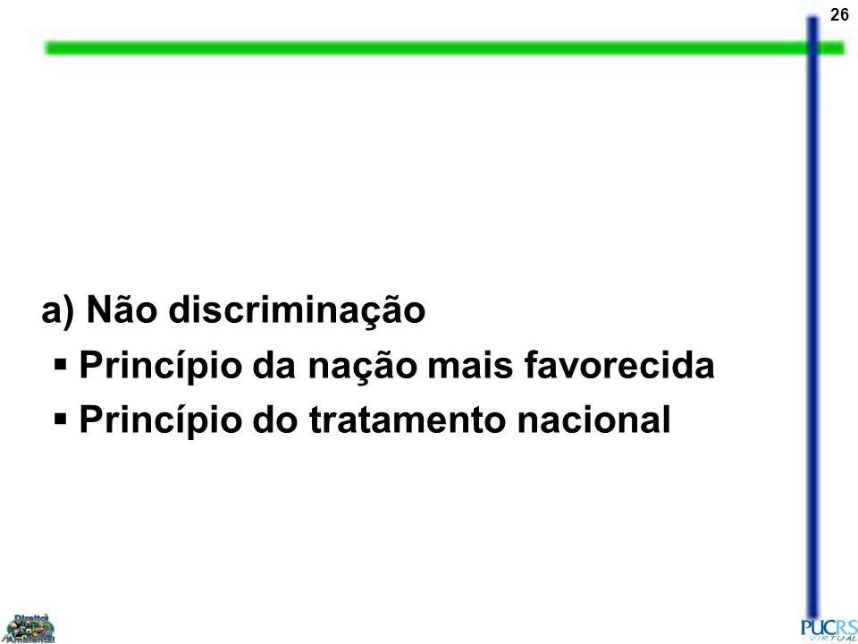 26 a) Não discriminação Princípio da nação mais favorecida Princípio do tratamento nacional