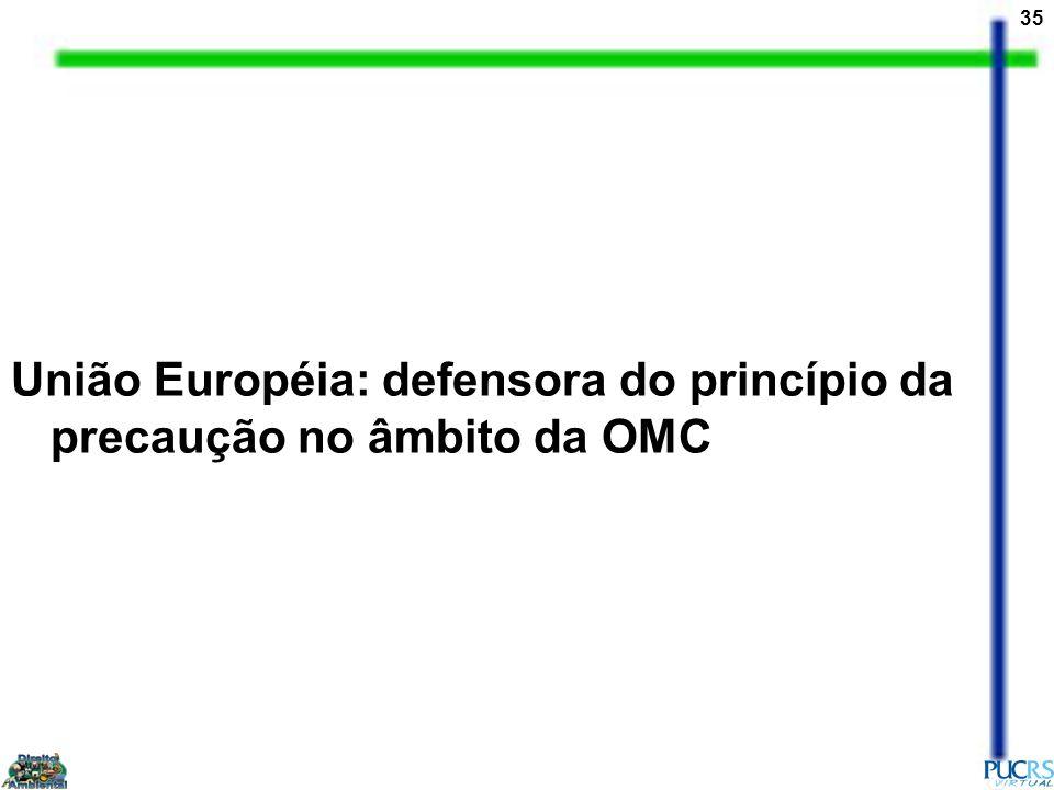 35 União Européia: defensora do princípio da precaução no âmbito da OMC