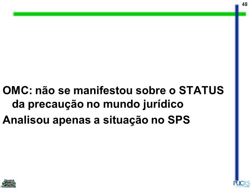 48 OMC: não se manifestou sobre o STATUS da precaução no mundo jurídico Analisou apenas a situação no SPS