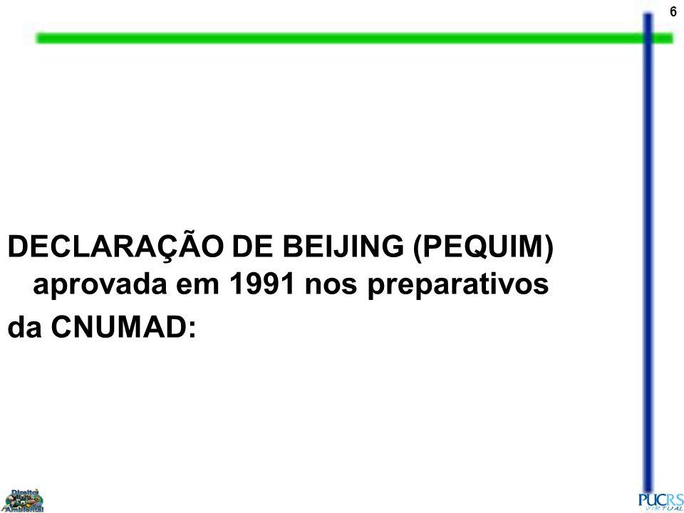 6 DECLARAÇÃO DE BEIJING (PEQUIM) aprovada em 1991 nos preparativos da CNUMAD: