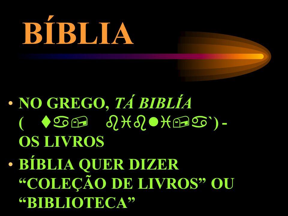 BÍBLIA NO GREGO, TÁ BIBLÍA ( `) - OS LIVROS BÍBLIA QUER DIZER COLEÇÃO DE LIVROS OU BIBLIOTECA
