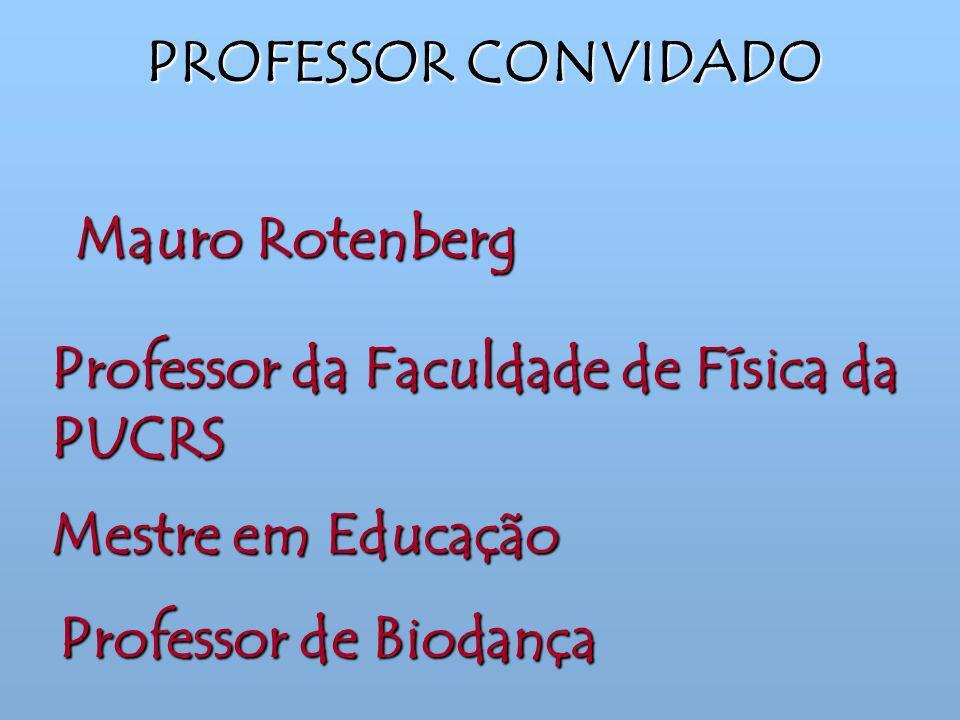 Mauro Rotenberg Professor da Faculdade de Física da PUCRS Professor de Biodança PROFESSOR CONVIDADO Mestre em Educação