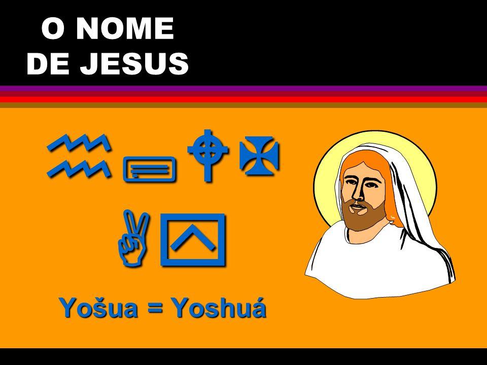 O NOME DE JESUS Yošua = Yoshuá Javé Salva !