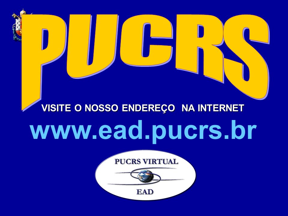 VISITE O NOSSO ENDEREÇO NA INTERNET www.ead.pucrs.br