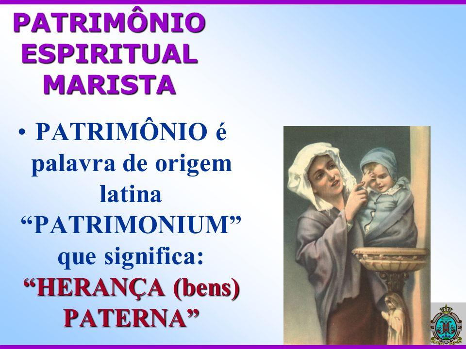 PATRIMÔNIO ESPIRITUAL MARISTA HERANÇA (bens) PATERNAPATRIMÔNIO é palavra de origem latina PATRIMONIUM que significa: HERANÇA (bens) PATERNA