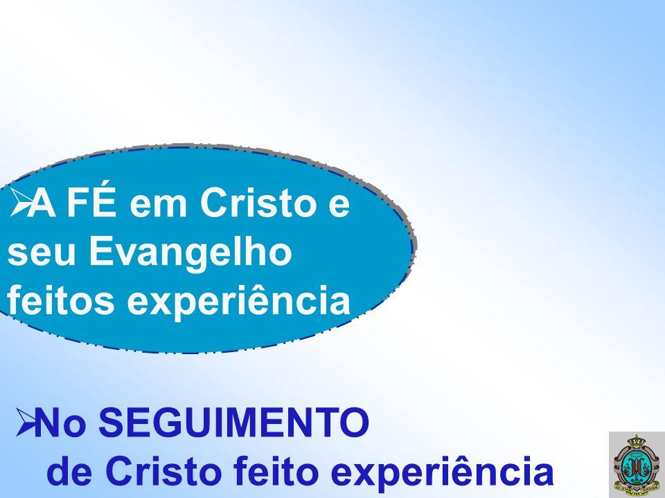 A FÉ em Cristo e seu Evangelho feitos experiência No SEGUIMENTO de Cristo feito experiência