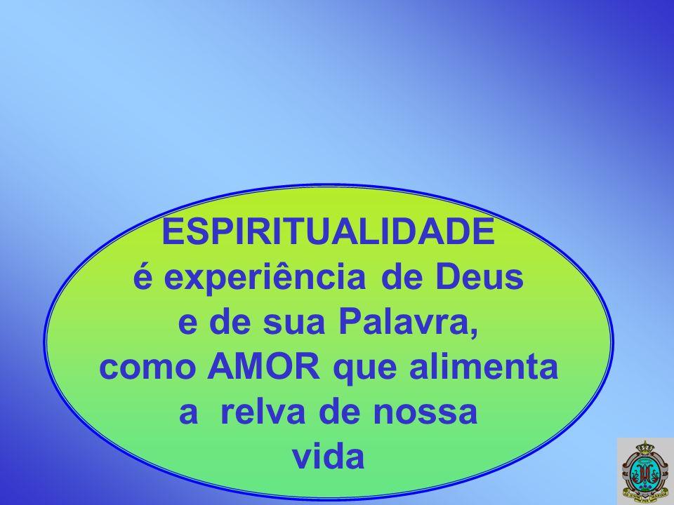ESPIRITUALIDADE é experiência de Deus e de sua Palavra, como AMOR que alimenta a relva de nossa vida