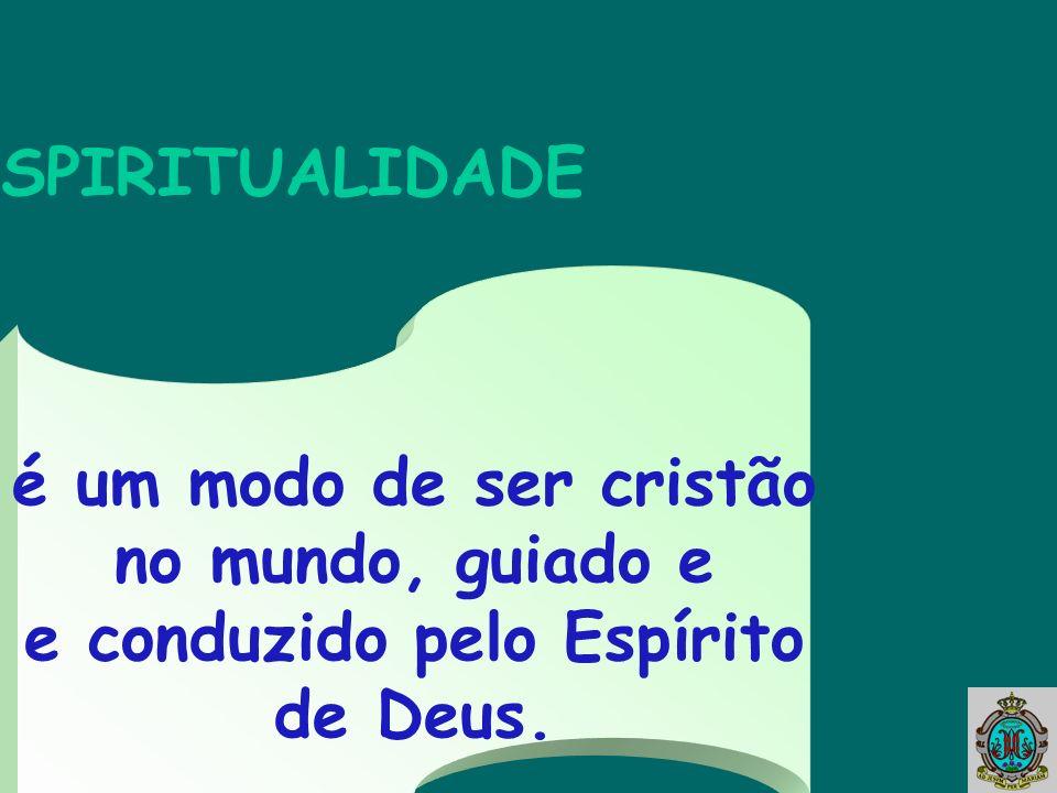 é um modo de ser cristão no mundo, guiado e e conduzido pelo Espírito de Deus. ESPIRITUALIDADE