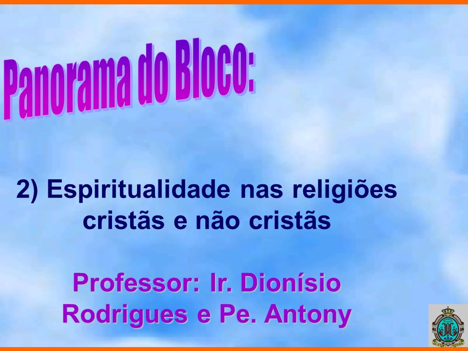 2) Espiritualidade nas religiões cristãs e não cristãs Professor: Ir. Dionísio Rodrigues e Pe. Antony