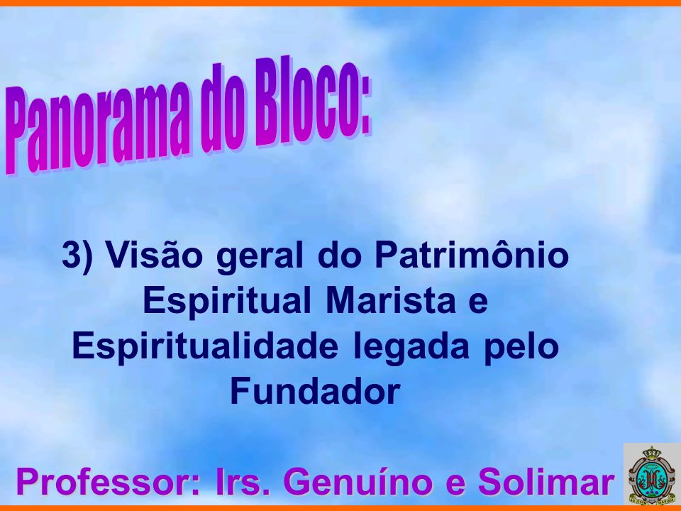 3) Visão geral do Patrimônio Espiritual Marista e Espiritualidade legada pelo Fundador Professor: Irs. Genuíno e Solimar