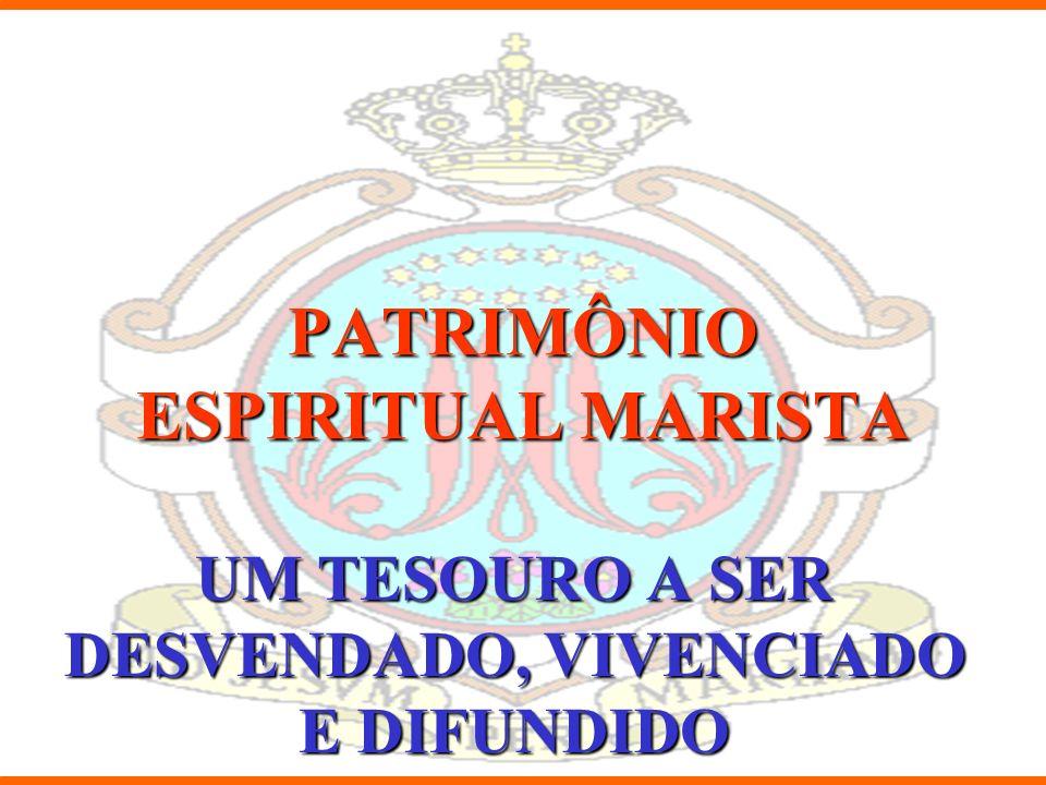 PATRIMÔNIO ESPIRITUAL MARISTA UM TESOURO A SER DESVENDADO, VIVENCIADO E DIFUNDIDO
