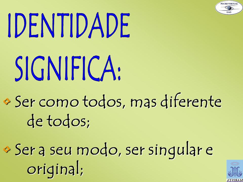 Ser como todos, mas diferente de todos; Ser como todos, mas diferente de todos; Ser a seu modo, ser singular e original;