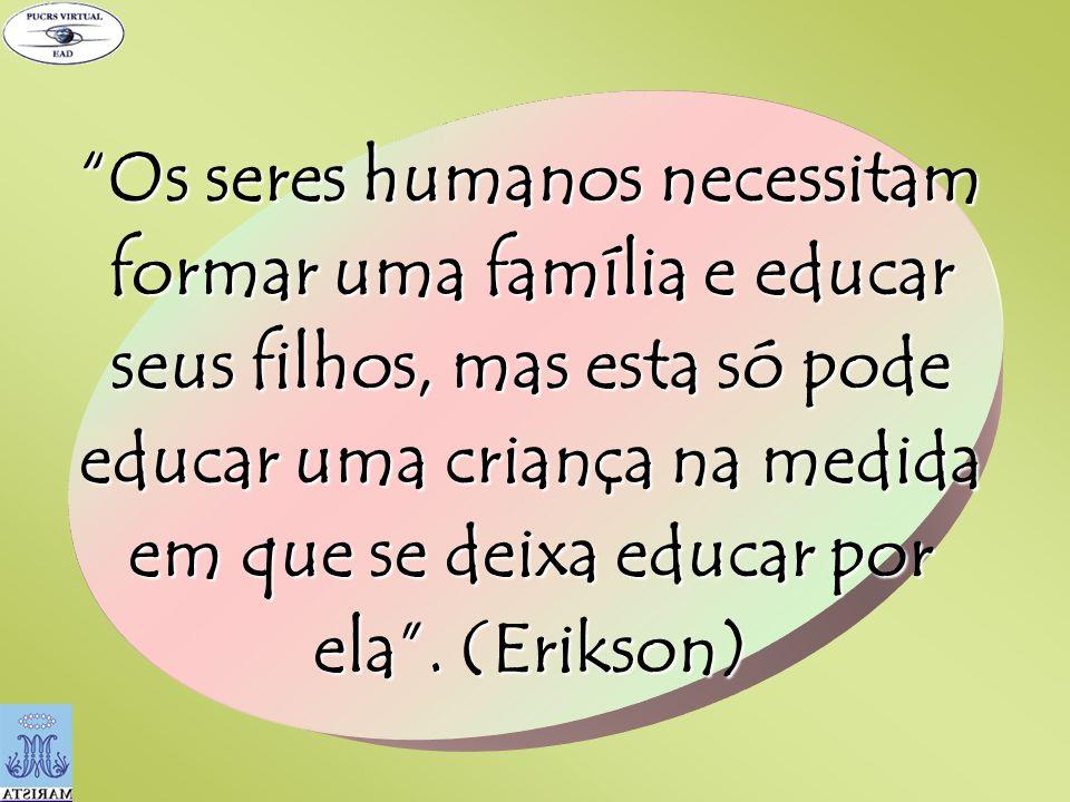 Os seres humanos necessitam formar uma família e educar seus filhos, mas esta só pode educar uma criança na medida em que se deixa educar por ela. (Er