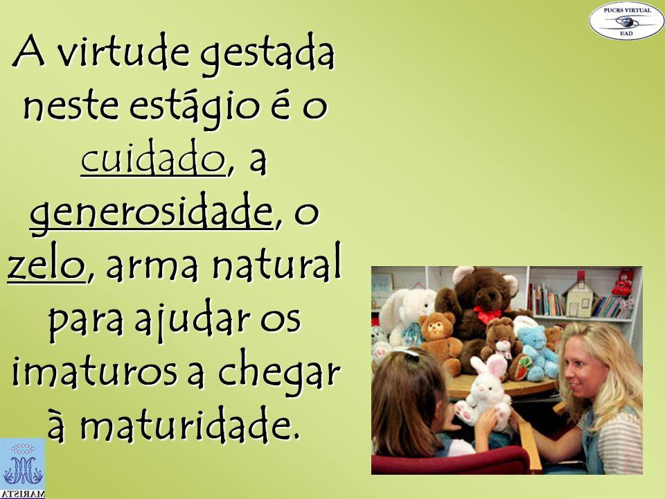 A virtude gestada neste estágio é o cuidado, a generosidade, o zelo, arma natural para ajudar os imaturos a chegar à maturidade.