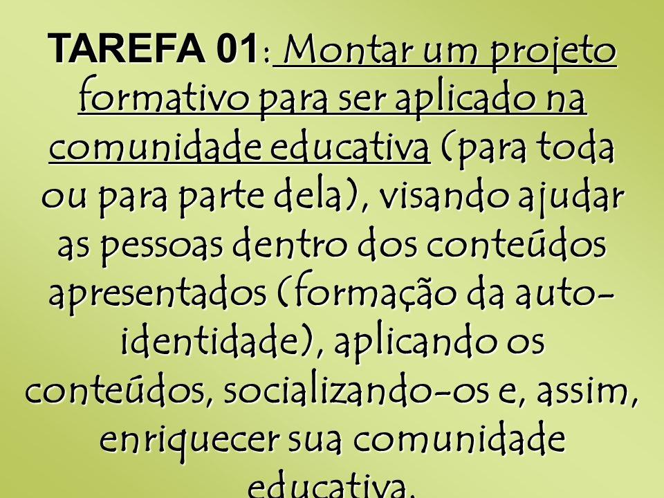 TAREFA 01 : Montar um projeto formativo para ser aplicado na comunidade educativa (para toda ou para parte dela), visando ajudar as pessoas dentro dos