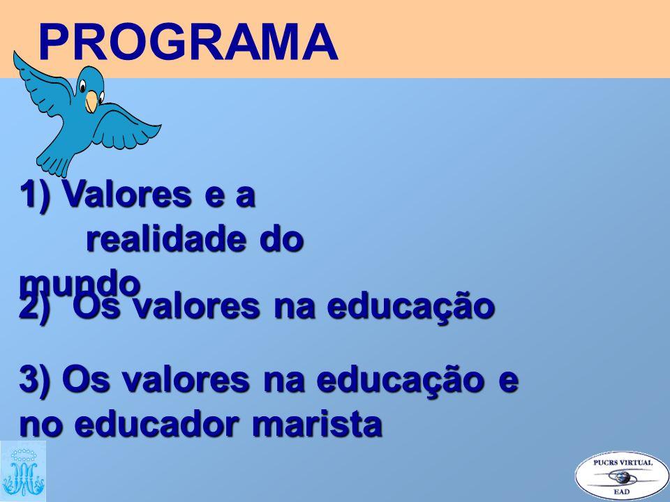PROGRAMA 1) Valores e a realidade do mundo 2) Os valores na educação 3) Os valores na educação e no educador marista