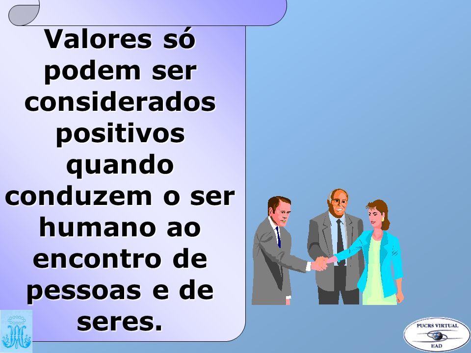 Valores só podem ser considerados positivos quando conduzem o ser humano ao encontro de pessoas e de seres.