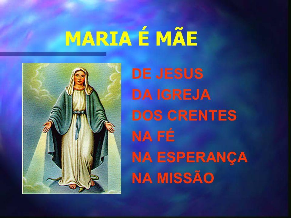 MARIA É MÃE DE JESUS DA IGREJA DOS CRENTES NA FÉ NA ESPERANÇA NA MISSÃO