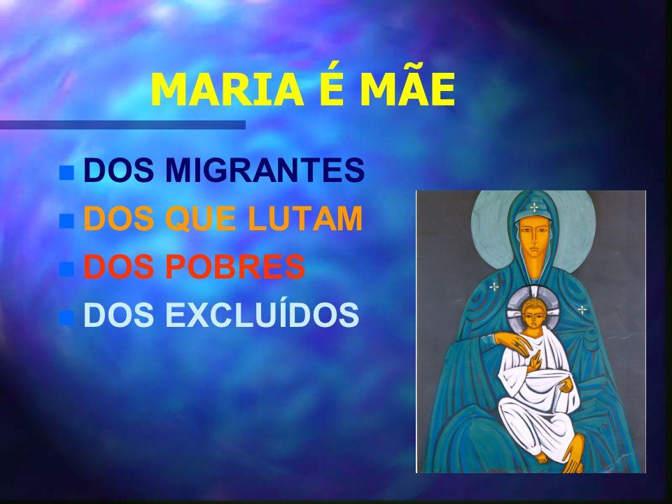 MARIA É MÃE n n DOS MIGRANTES n n DOS QUE LUTAM n n DOS POBRES n n DOS EXCLUÍDOS