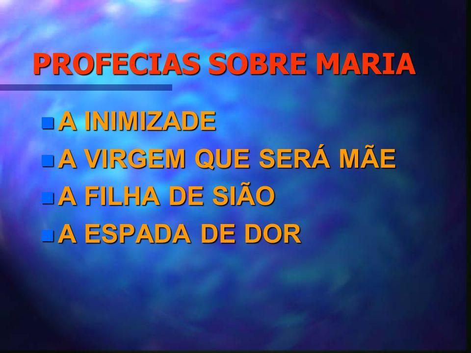 PROFECIAS SOBRE MARIA n A INIMIZADE n A VIRGEM QUE SERÁ MÃE n A FILHA DE SIÃO n A ESPADA DE DOR