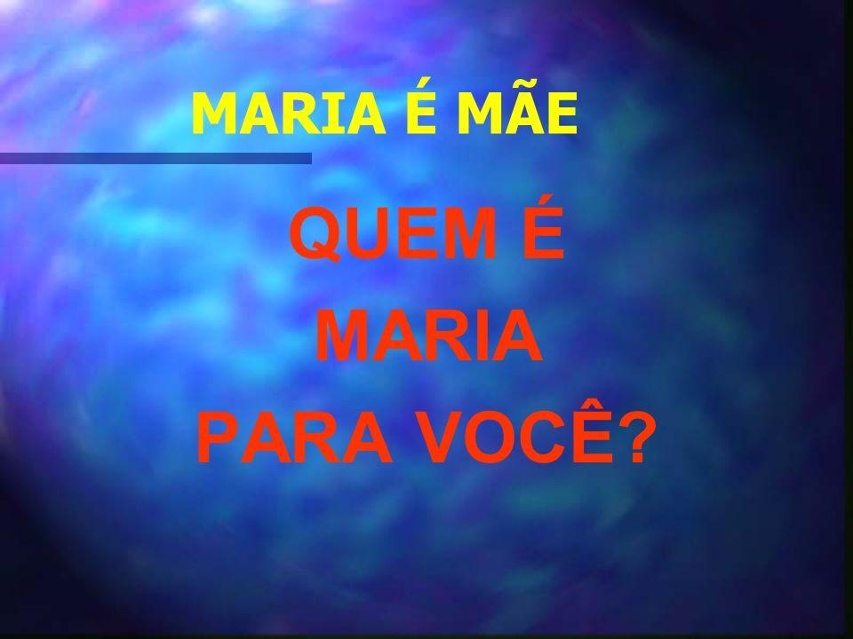 MARIA É MÃE QUEM É MARIA PARA VOCÊ?