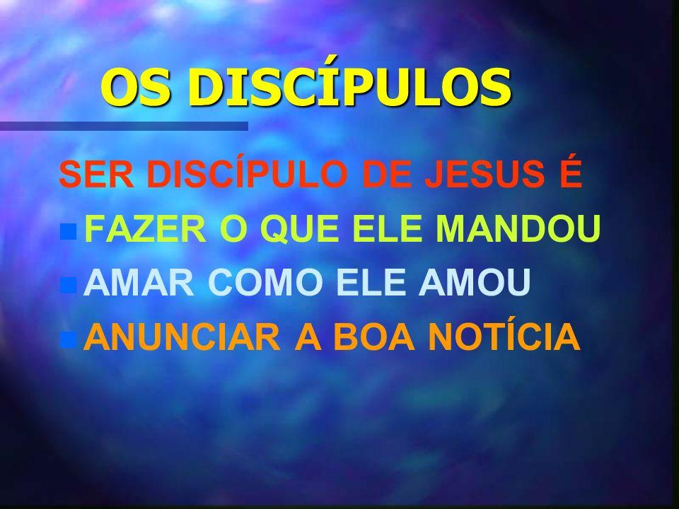 OS DISCÍPULOS SER DISCÍPULO DE JESUS É n n FAZER O QUE ELE MANDOU n n AMAR COMO ELE AMOU n n ANUNCIAR A BOA NOTÍCIA