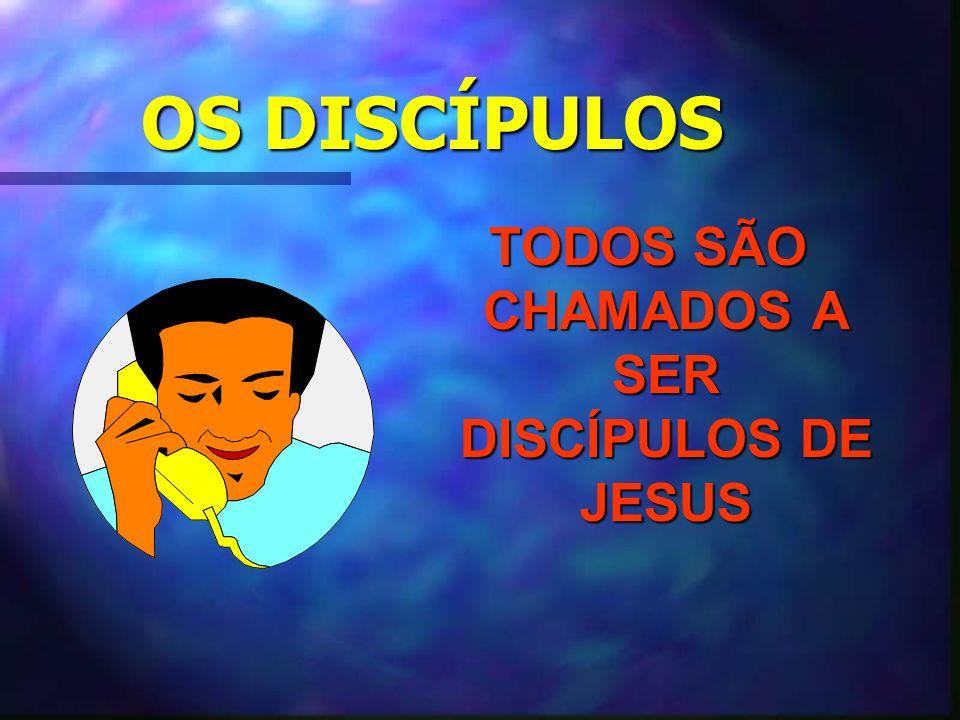 OS DISCÍPULOS TODOS SÃO CHAMADOS A SER DISCÍPULOS DE JESUS