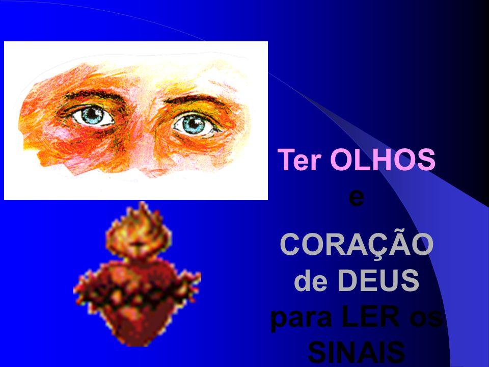 Ter OLHOS e CORAÇÃO de DEUS para LER os SINAIS