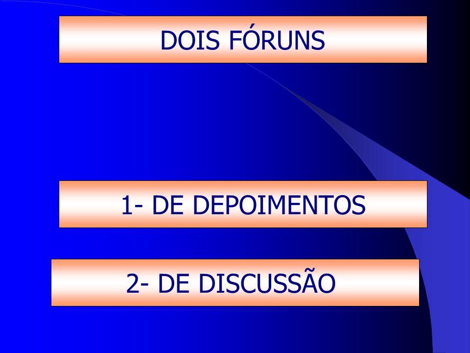 DOIS FÓRUNS 1- DE DEPOIMENTOS 2- DE DISCUSSÃO