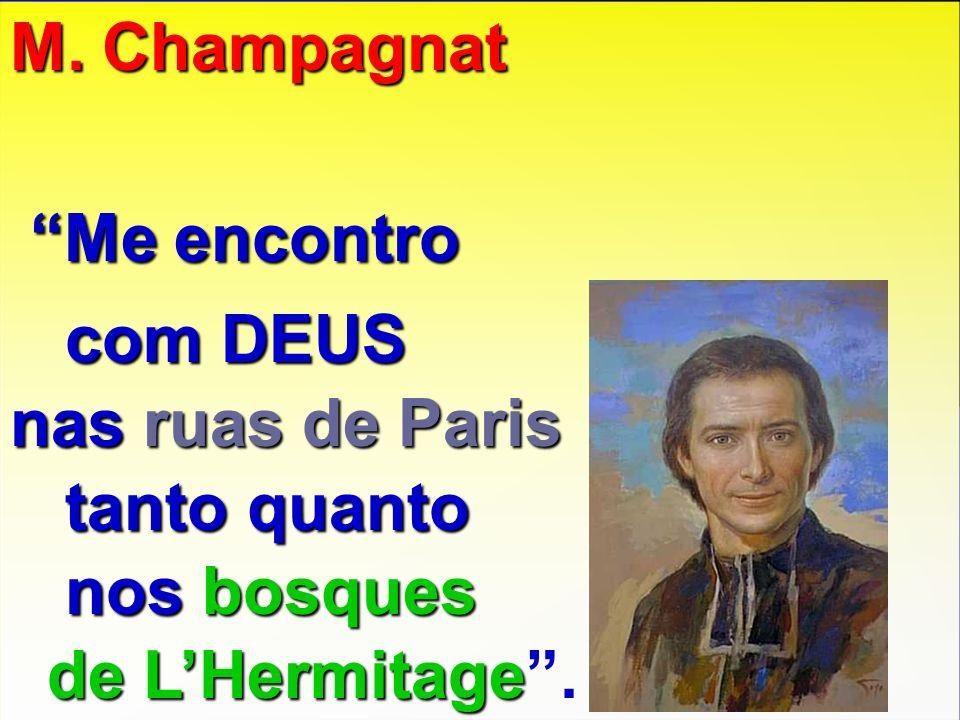 M. Champagnat Me encontro com DEUS com DEUS nas ruas de Paris tanto quanto tanto quanto nosbosques nos bosques de LHermitage de LHermitage.
