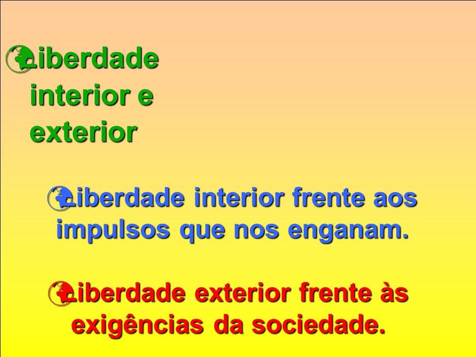 Liberdade Liberdade interior e exterior Liberdade interior frente aos impulsos que nos enganam. Liberdade interior frente aos impulsos que nos enganam