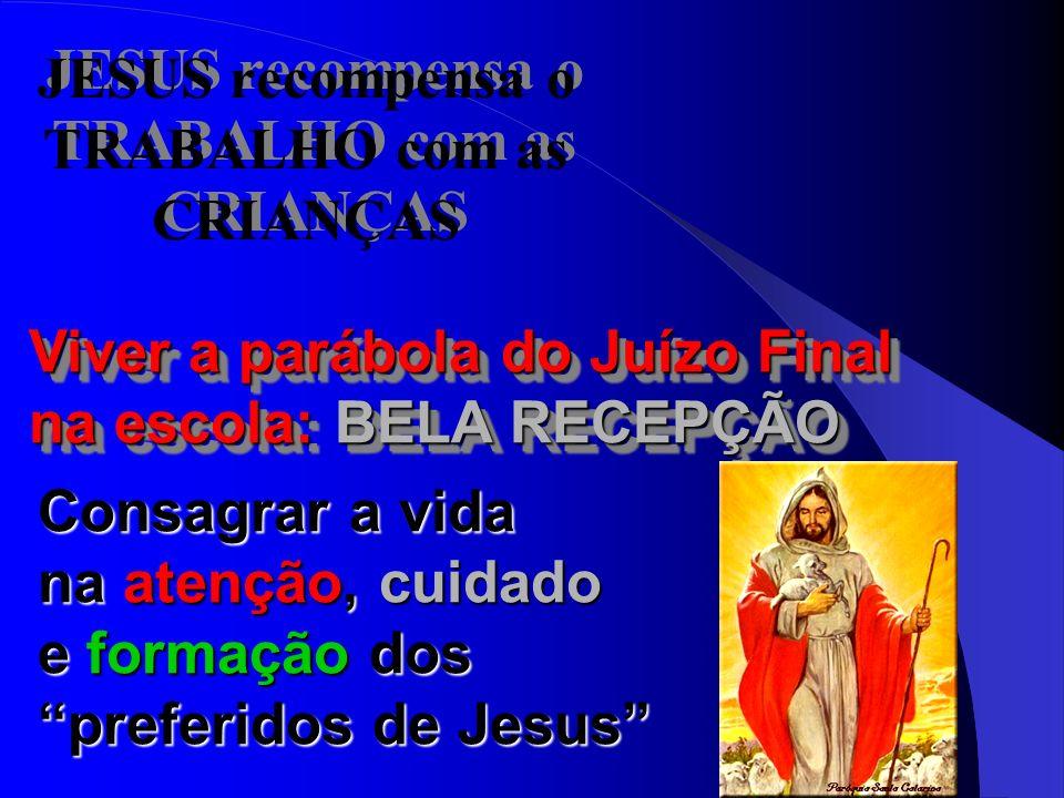 JESUS recompensa o TRABALHO com as CRIANÇAS JESUS recompensa o TRABALHO com as CRIANÇAS Viver a parábola do Juízo Final na escola: BELA RECEPÇÃO Viver