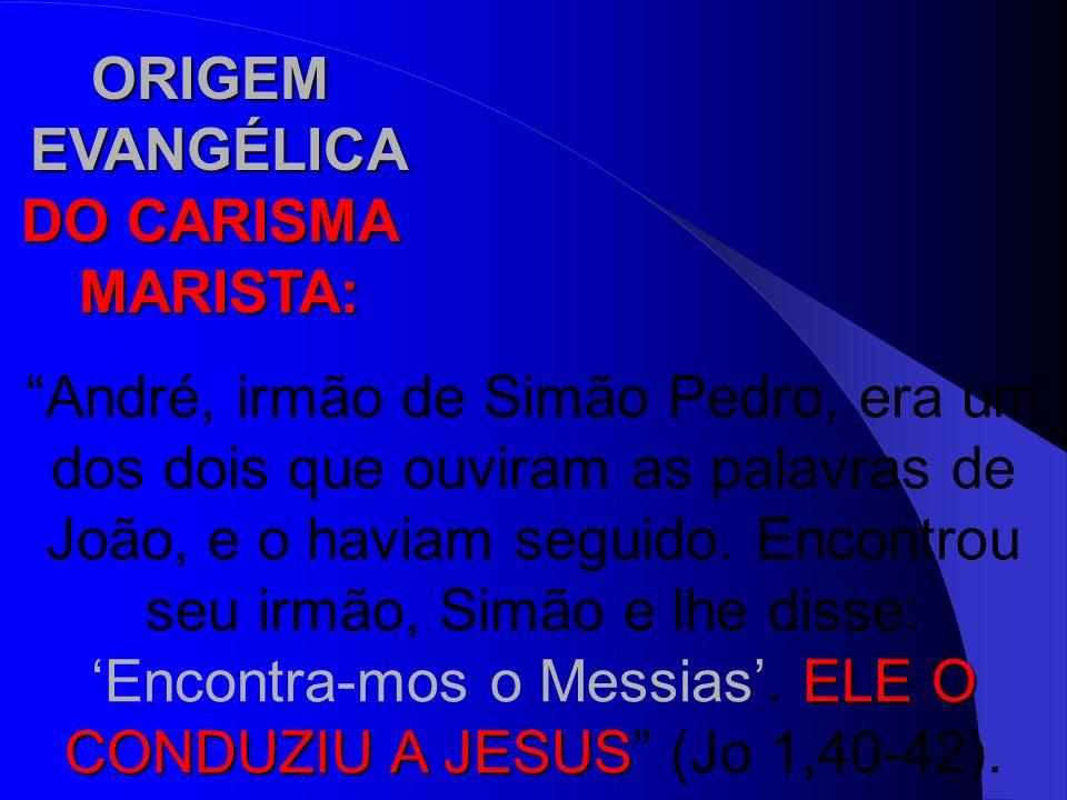ORIGEM EVANGÉLICA DO CARISMA MARISTA: André, irmão de Simão Pedro, era um dos dois que ouviram as palavras de João, e o haviam seguido. Encontrou seu