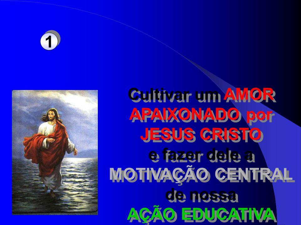 1 1 Cultivar um AMOR APAIXONADO por JESUS CRISTO e fazer dele a MOTIVAÇÃO CENTRAL de nossa AÇÃO EDUCATIVA Cultivar um AMOR APAIXONADO por JESUS CRISTO