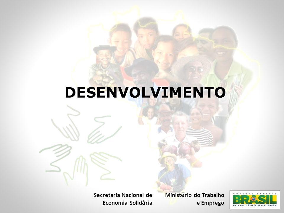 DESENVOLVIMENTO Secretaria Nacional de Economia Solid á ria Minist é rio do Trabalho e Emprego