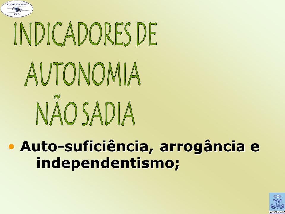Auto-suficiência, arrogância e independentismo; Auto-suficiência, arrogância e independentismo;